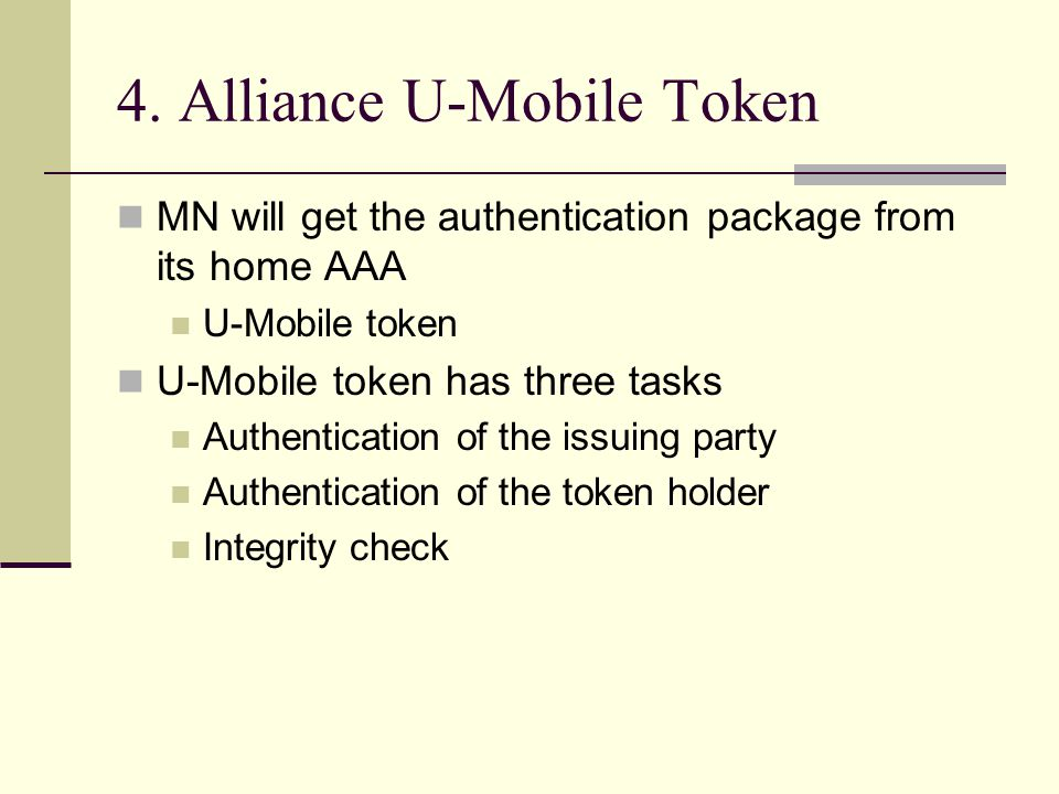 4. Alliance U-Mobile Token MN will get the authentication package from its home AAA U-Mobile token U-Mobile token has three tasks Authentication of th