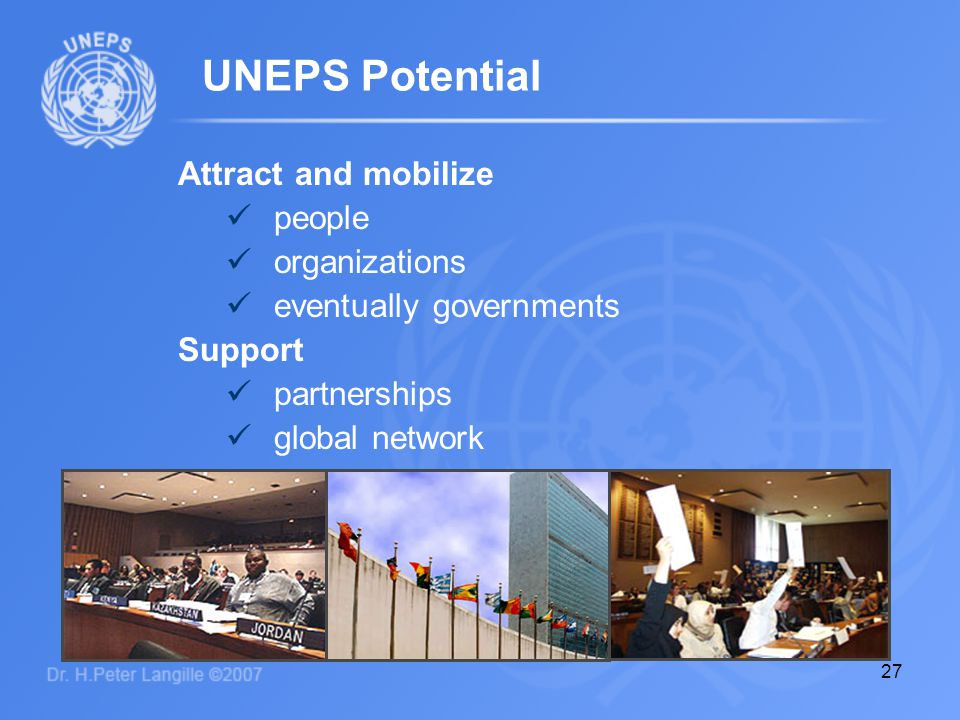 27 Attract and mobilize people organizations eventually governments Support partnerships global network UNEPS Potential