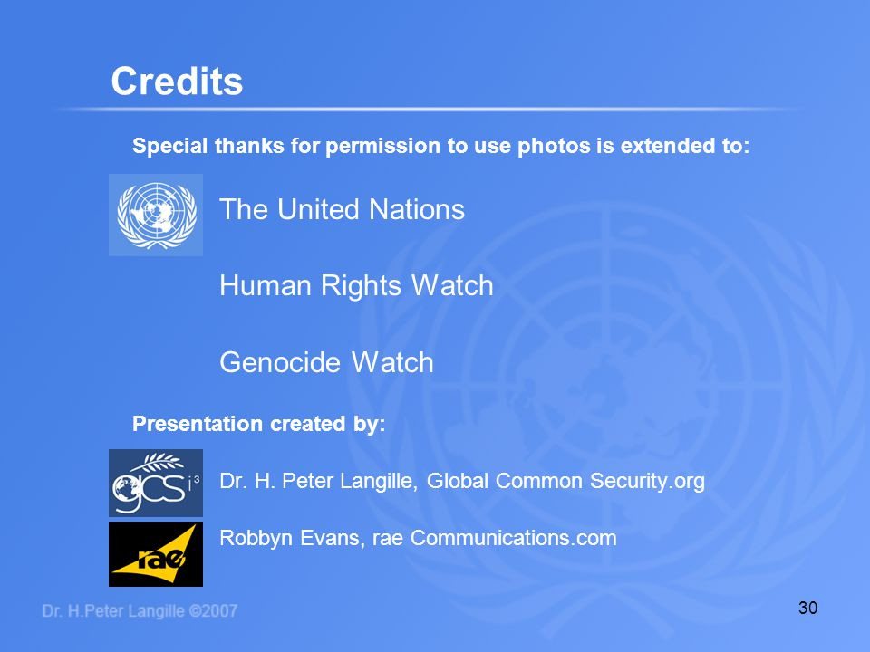 30 Special thanks for permission to use photos is extended to: The United Nations Human Rights Watch Genocide Watch Presentation created by: Dr. H. Pe