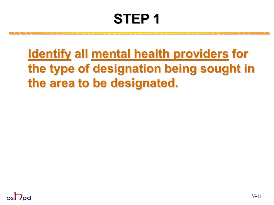 Identify all mental health providers for the type of designation being sought in the area to be designated. STEP 1 V-11