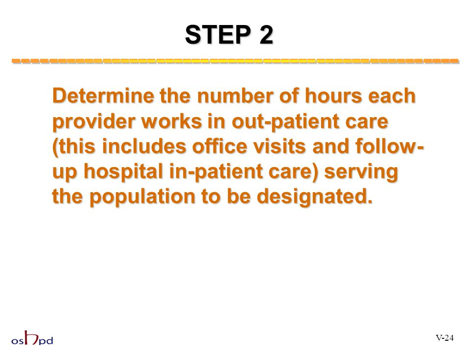 STEP 2 Determine the number of hours each provider works in out-patient care (this includes office visits and follow- up hospital in-patient care) ser