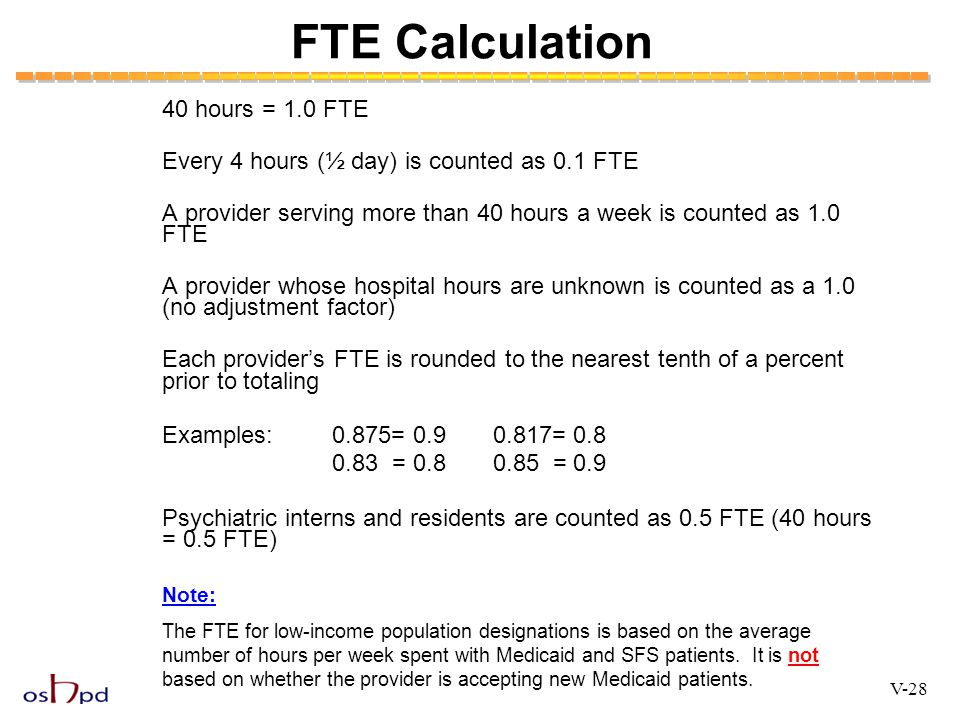 FTE Calculation 40 hours = 1.0 FTE Every 4 hours (½ day) is counted as 0.1 FTE A provider serving more than 40 hours a week is counted as 1.0 FTE A pr