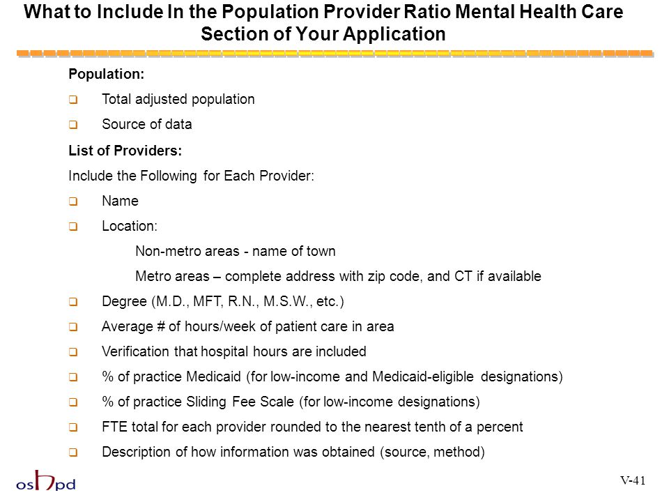 What to Include In the Population Provider Ratio Mental Health Care Section of Your Application Population:  Total adjusted population  Source of da
