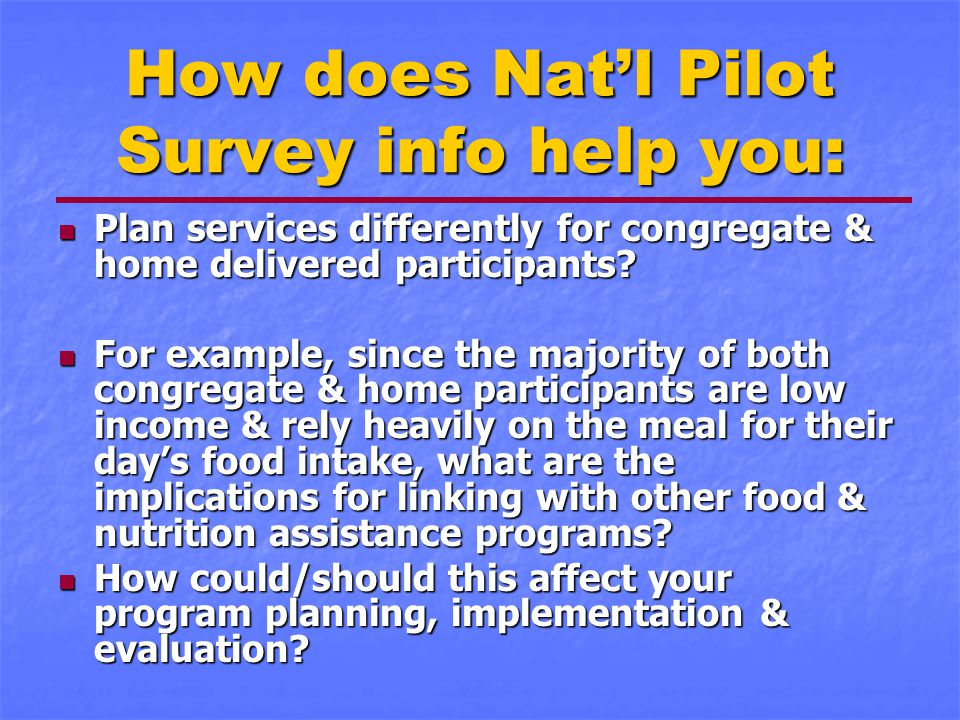 How does Nat'l Pilot Survey info help you: Plan services differently for congregate & home delivered participants.