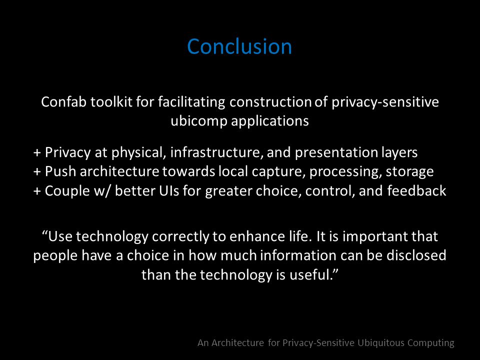 Confab toolkit for facilitating construction of privacy-sensitive ubicomp applications Use technology correctly to enhance life.