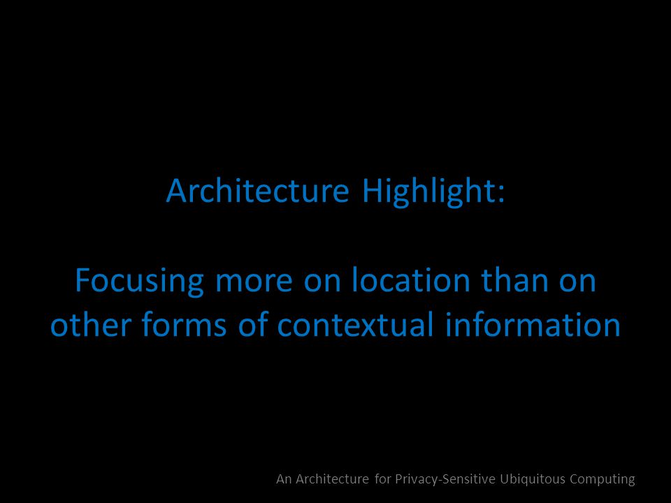 Architecture elements Personal InfoSpace Personal InfoSpace LocName App Source Sensors My Computer Tuple: the basic unit of infoSpace InfoSpace: network-addressable logical storage units that store context data about those entities