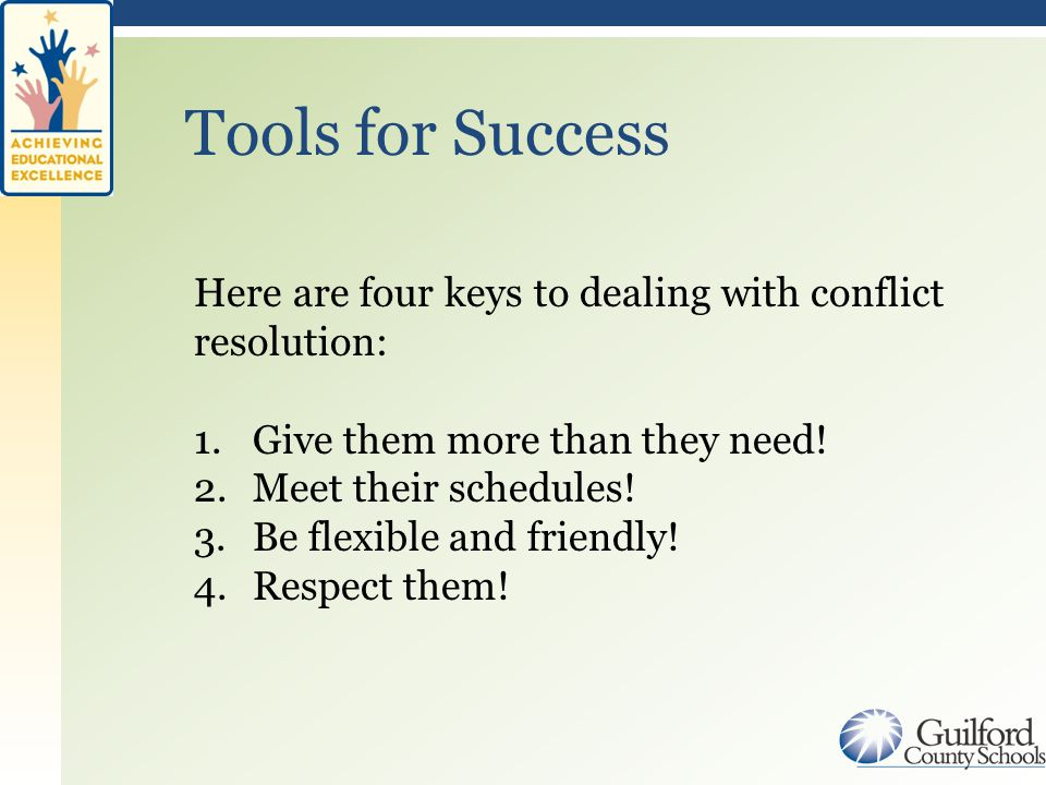 Here are four keys to dealing with conflict resolution: 1.Give them more than they need.