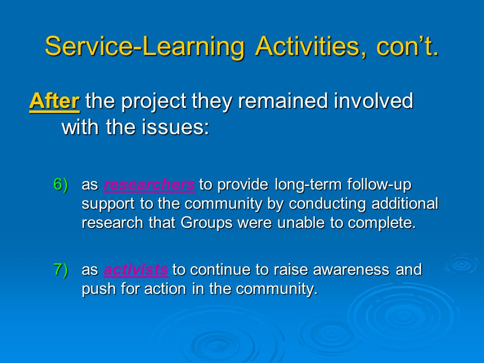 Service-Learning Activities During our project students were engaged: 1)as of each of the Co-researcher Groups. 1)as members of each of the Co-researc