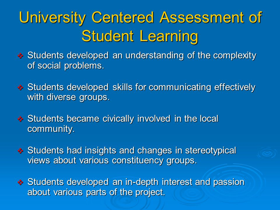 University Centered Assessment of Service Learning (we did this) Activities  30 graduate students and 2 undergraduate students completed over 400 hou
