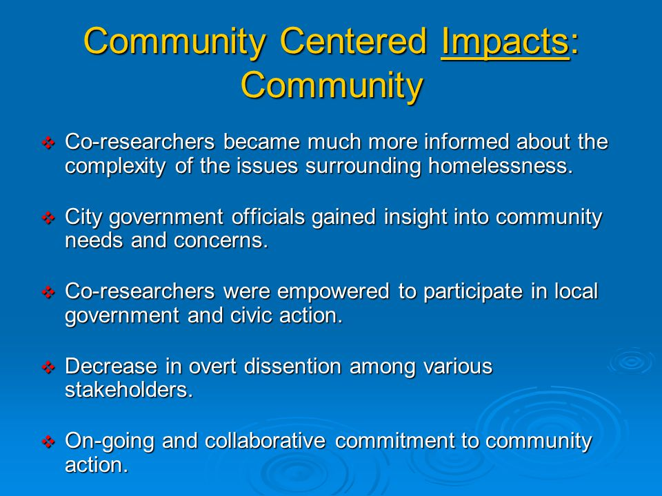 Community Inquiry (Community Centered) Assessment Faculty and stakeholders:  Provide evidence of outcomes to stakeholders (co-researchers, community,
