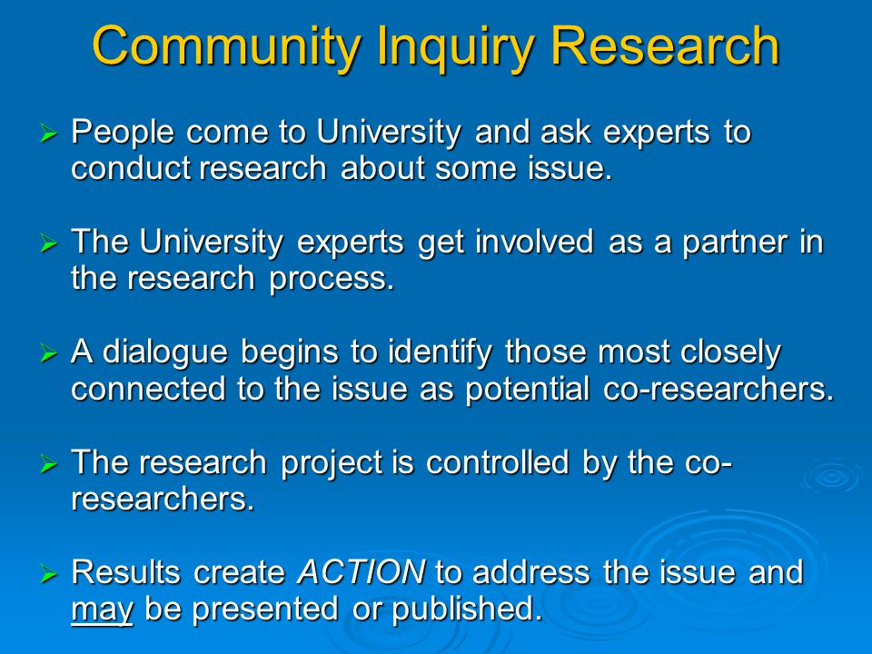 University Centered Research  People come to University and ask experts to conduct research about some topic they want information about.  The unive