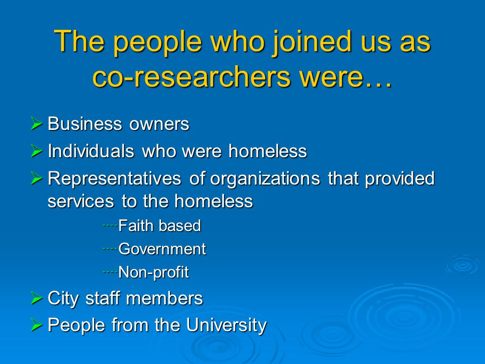 Community co-researchers  Co-researchers are those persons in the community who are most impacted by and intimately connected with an issue.  These