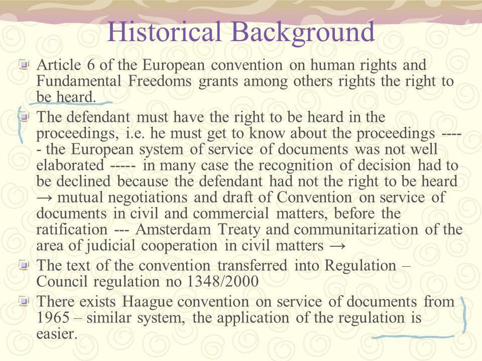 Historical Background Article 6 of the European convention on human rights and Fundamental Freedoms grants among others rights the right to be heard.