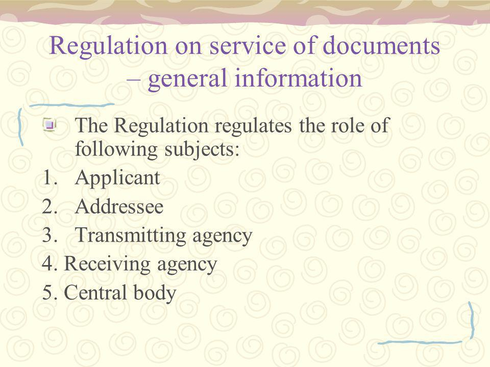 Regulation on service of documents – general information The Regulation regulates the role of following subjects: 1.Applicant 2.Addressee 3.Transmitting agency 4.