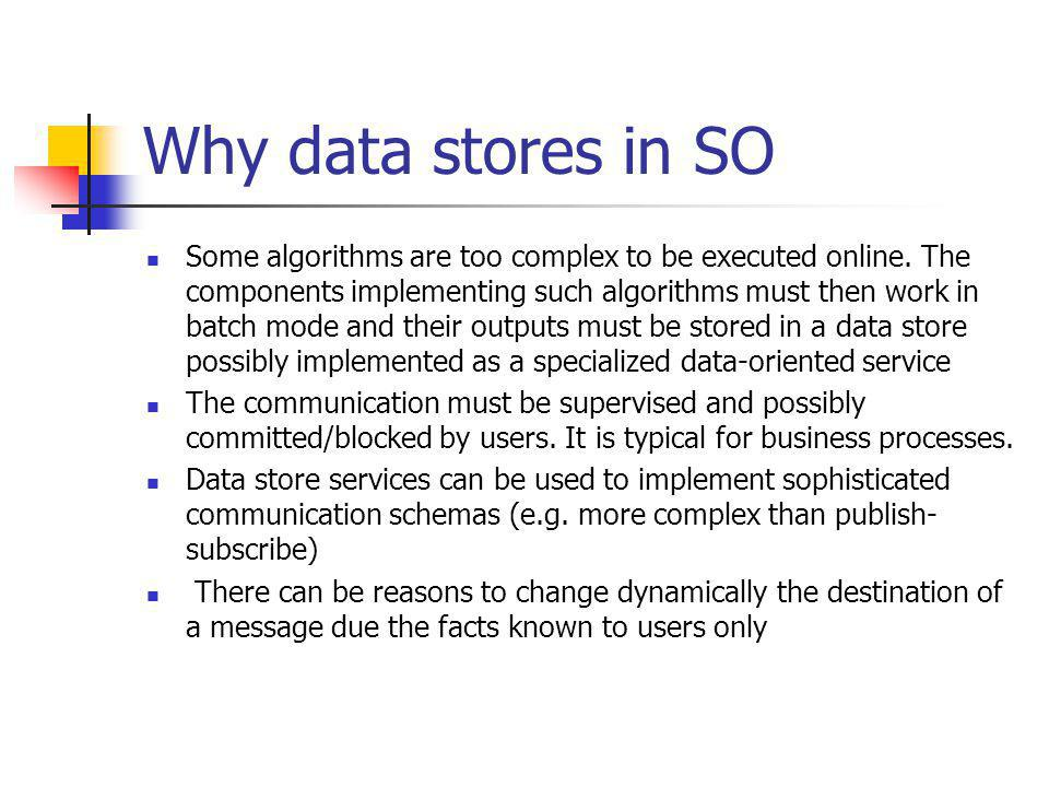 Why data stores in SO Some algorithms are too complex to be executed online.