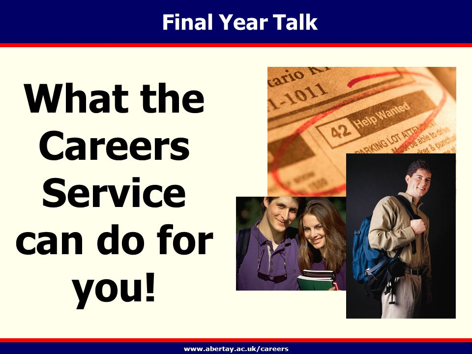 www.abertay.ac.uk/careers Final Year Talk What the Careers Service can do for you!