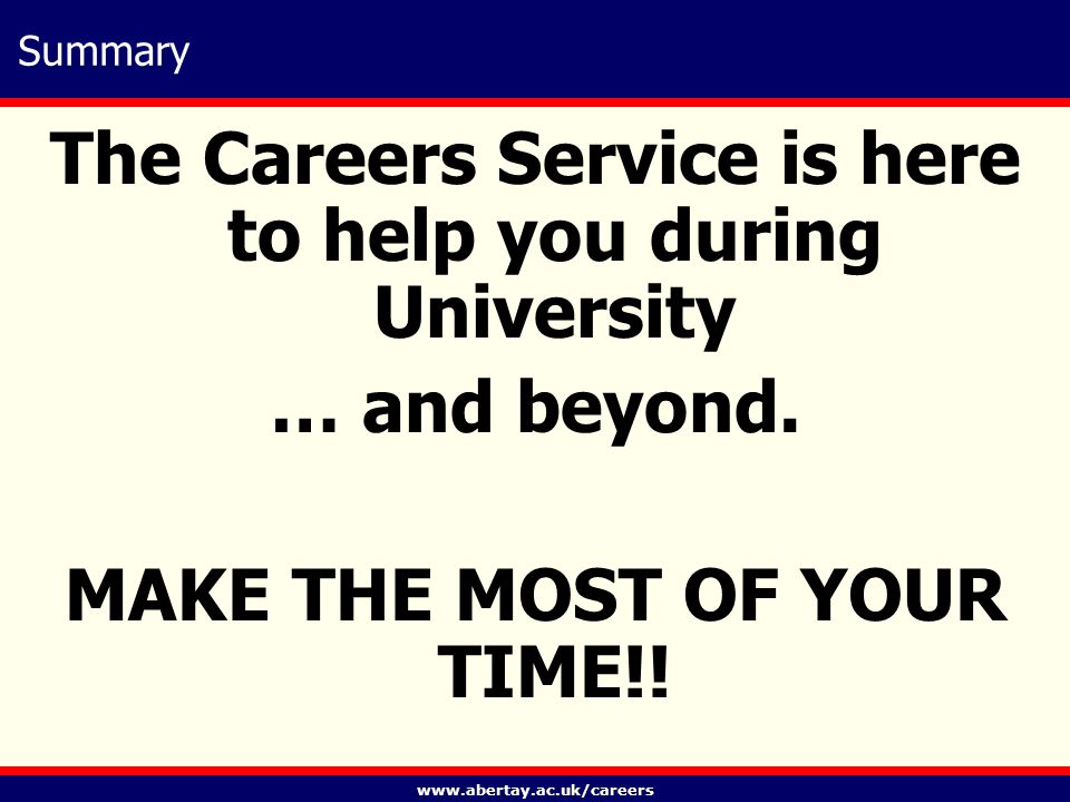 www.abertay.ac.uk/careers Summary The Careers Service is here to help you during University … and beyond.
