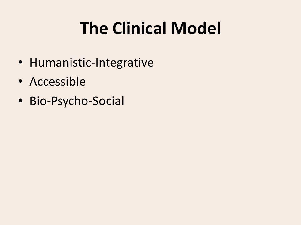 The Clinical Model Humanistic-Integrative Accessible Bio-Psycho-Social