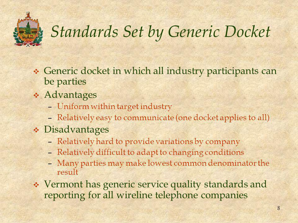 8 Standards Set by Generic Docket v Generic docket in which all industry participants can be parties v Advantages –Uniform within target industry –Rel