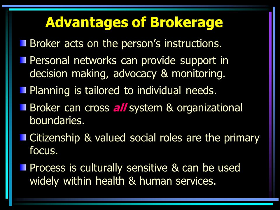 Advantages of Brokerage Broker acts on the person's instructions.