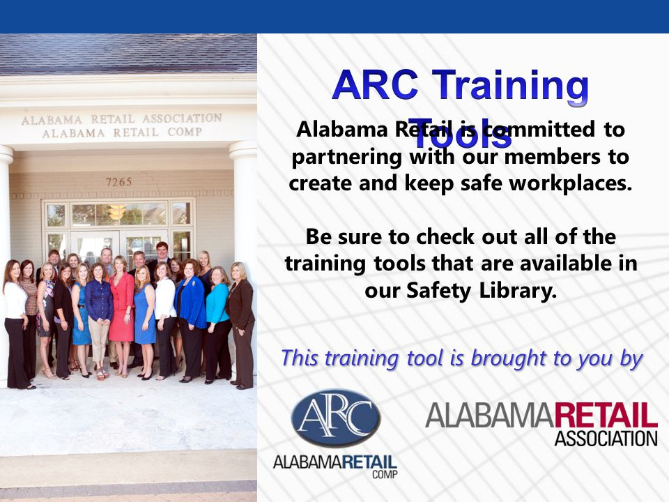 © Business & Legal Reports, Inc. 0903 Alabama Retail is committed to partnering with our members to create and keep safe workplaces. Be sure to check