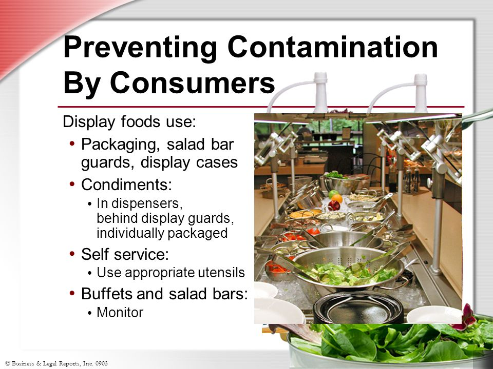 © Business & Legal Reports, Inc. 0903 Preventing Contamination By Consumers Display foods use: Packaging, salad bar guards, display cases Condiments: