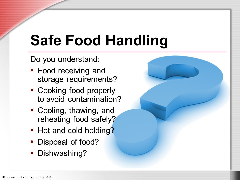 © Business & Legal Reports, Inc. 0903 Do you understand: Food receiving and storage requirements? Cooking food properly to avoid contamination? Coolin