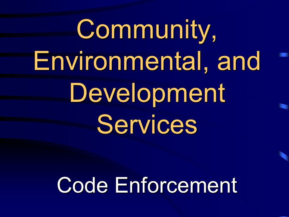 Community, Environmental, and Development Services Code Enforcement
