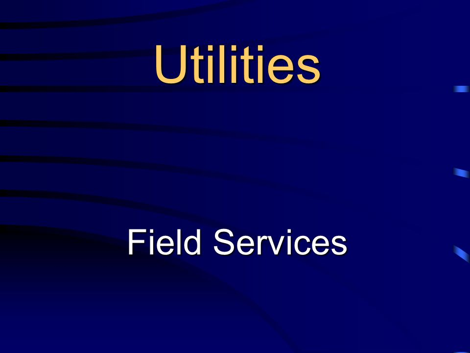 Utilities Field Services Utilities Field Services