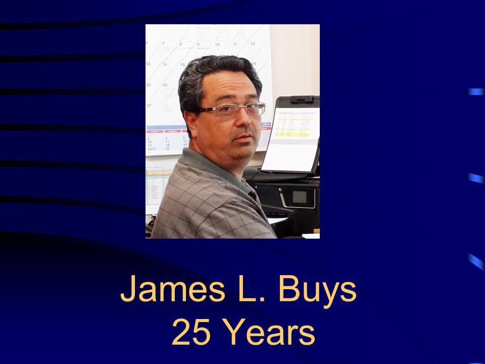 James L. Buys 25 Years