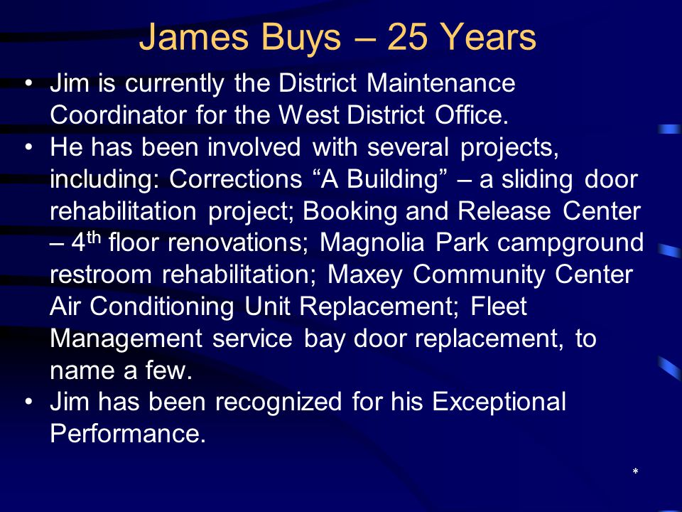 James Buys – 25 Years Jim is currently the District Maintenance Coordinator for the West District Office. He has been involved with several projects,