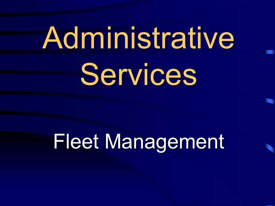 Administrative Services Fleet Management Administrative Services Fleet Management