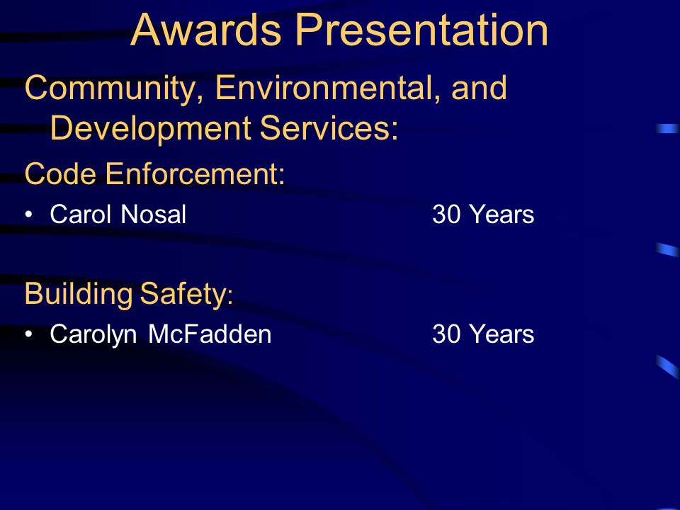 Awards Presentation Community, Environmental, and Development Services: Code Enforcement: Carol Nosal30 Years Building Safety : Carolyn McFadden30 Yea