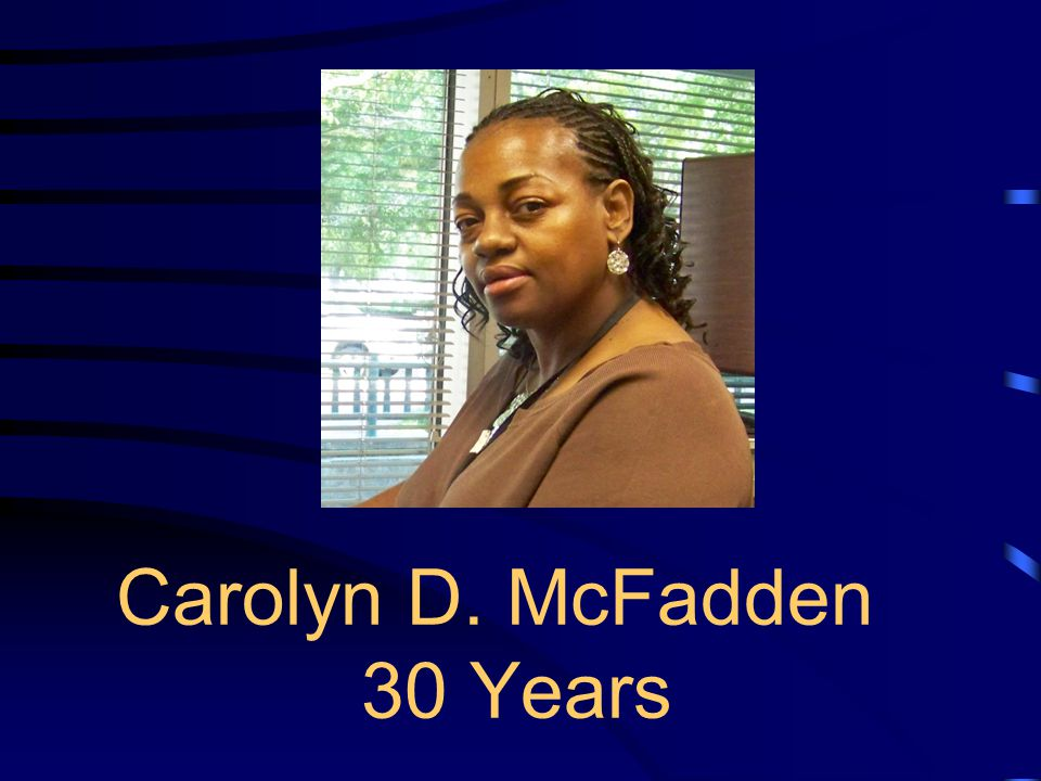 Carolyn McFadden - 30 Years Carolyn is a Senior Permit Analyst with the Building Safety Division.