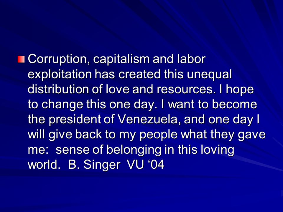Corruption, capitalism and labor exploitation has created this unequal distribution of love and resources.