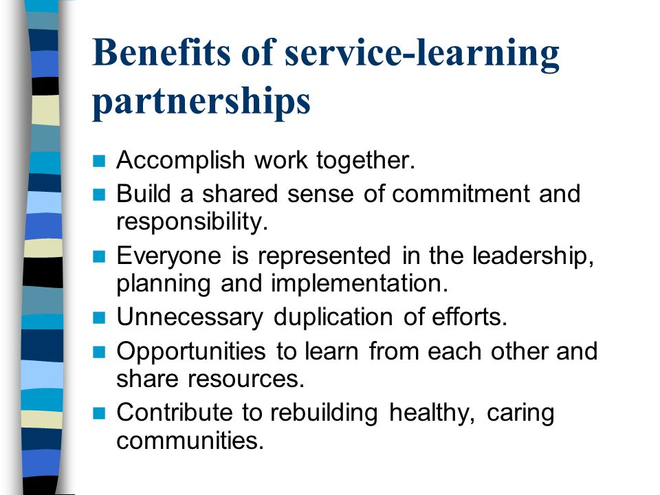 Benefits of service-learning partnerships Accomplish work together.