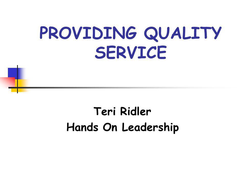 PROVIDING QUALITY SERVICE Teri Ridler Hands On Leadership