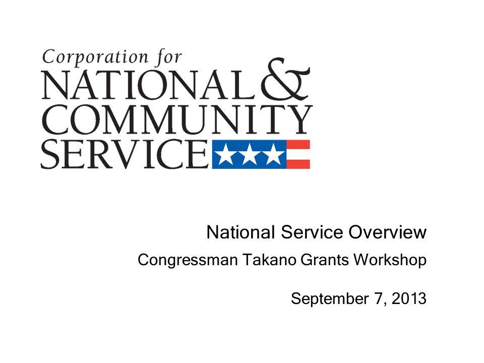 National Service Overview Congressman Takano Grants Workshop September 7, 2013
