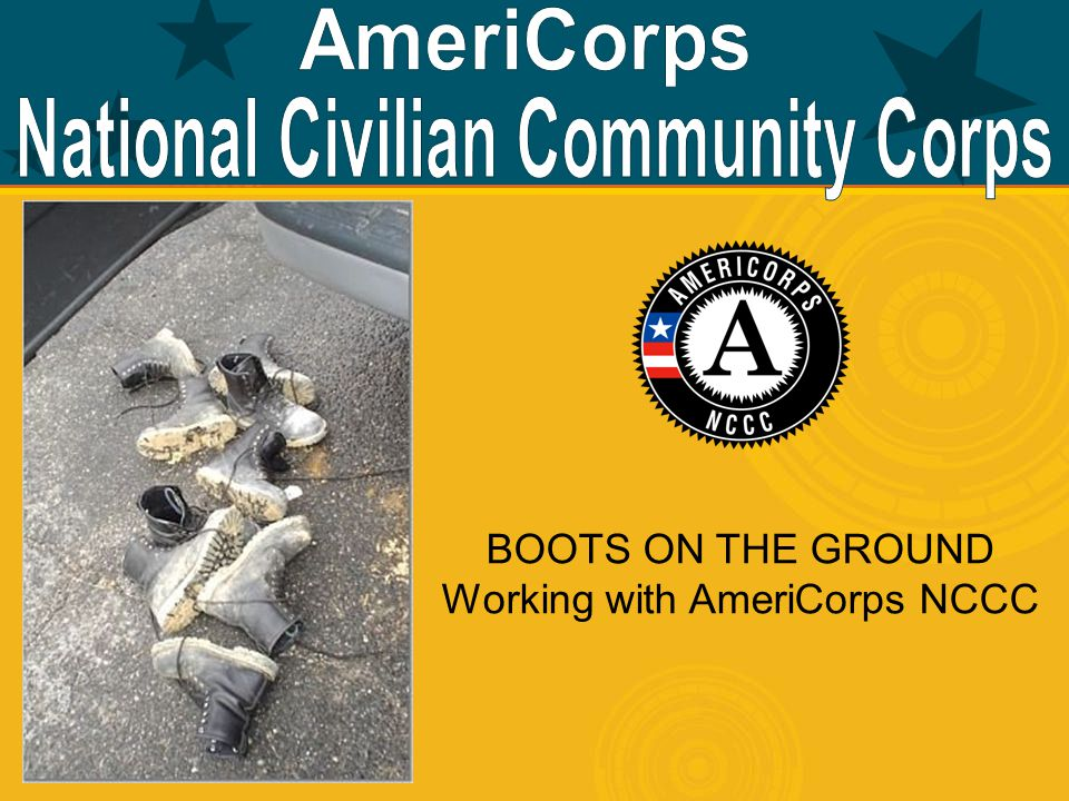 BOOTS ON THE GROUND Working with AmeriCorps NCCC
