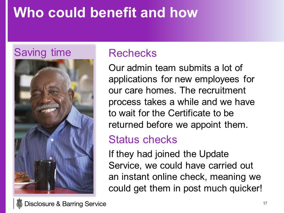 Who could benefit and how 17 Rechecks Our admin team submits a lot of applications for new employees for our care homes.