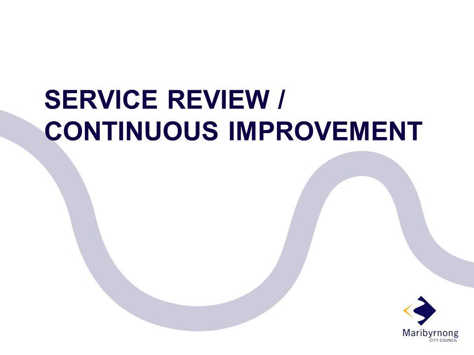 SERVICE REVIEW / CONTINUOUS IMPROVEMENT