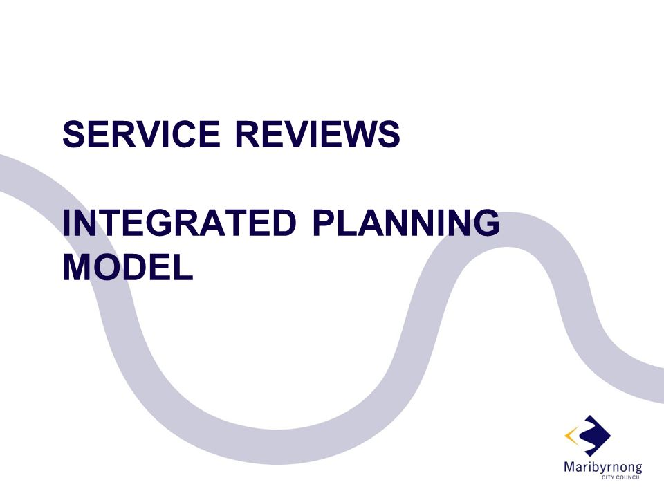 SERVICE REVIEWS INTEGRATED PLANNING MODEL