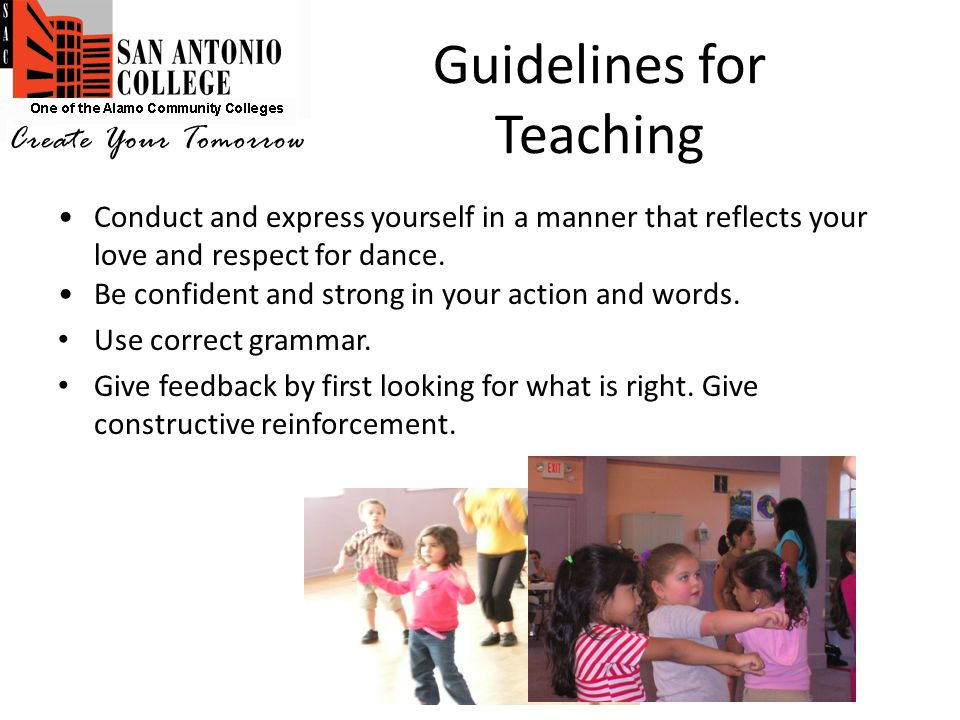 Guidelines for Teaching Conduct and express yourself in a manner that reflects your love and respect for dance.