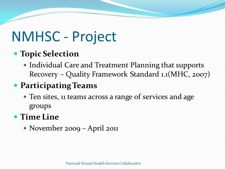 NMHSC - Project Topic Selection Individual Care and Treatment Planning that supports Recovery – Quality Framework Standard 1.1(MHC, 2007) Participatin