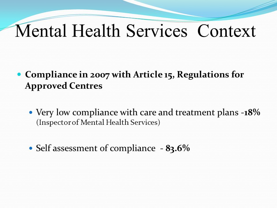 Mental Health Services Context Compliance in 2007 with Article 15, Regulations for Approved Centres Very low compliance with care and treatment plans