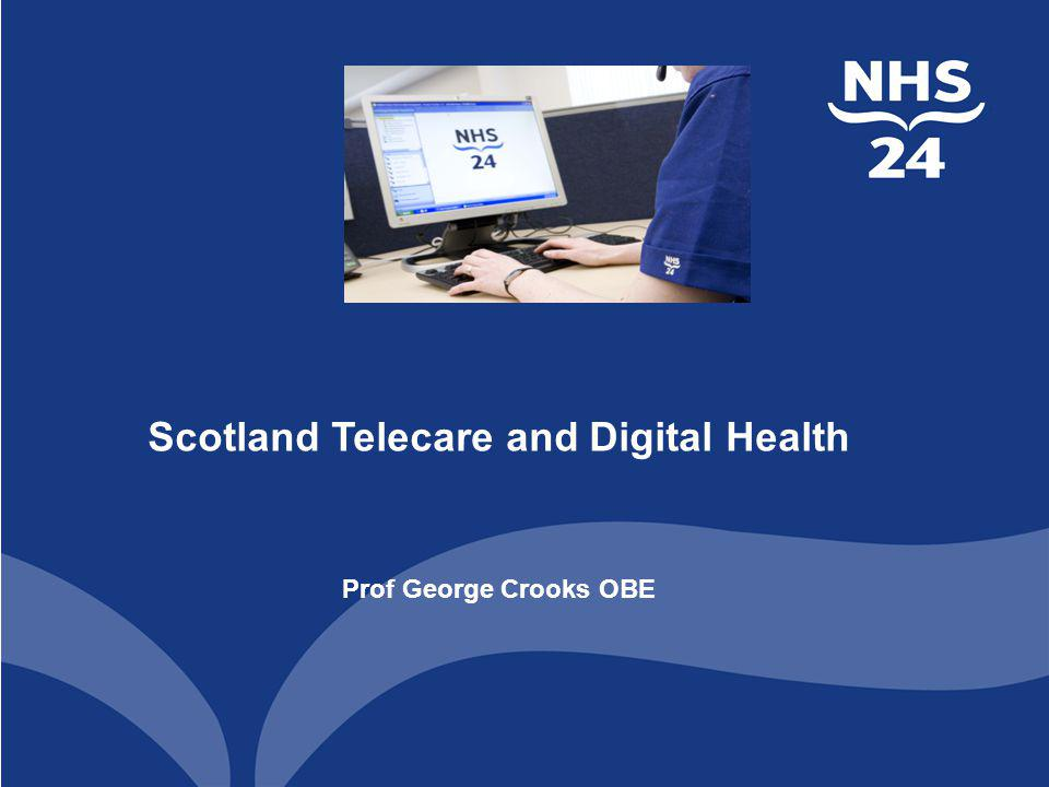 Scotland Telecare and Digital Health Prof George Crooks OBE