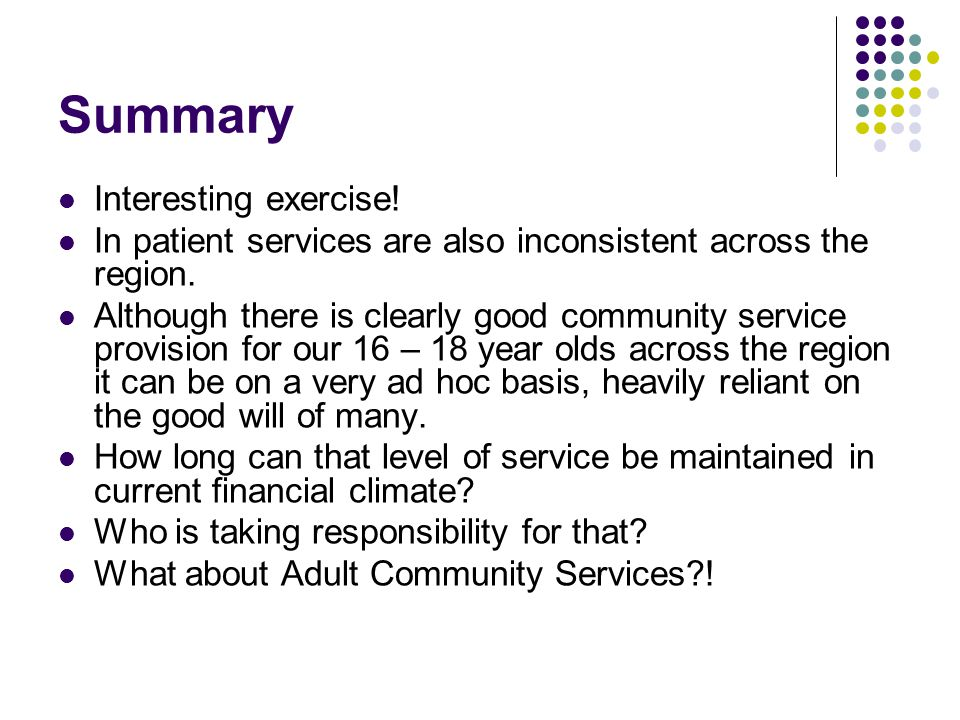 Summary Interesting exercise. In patient services are also inconsistent across the region.