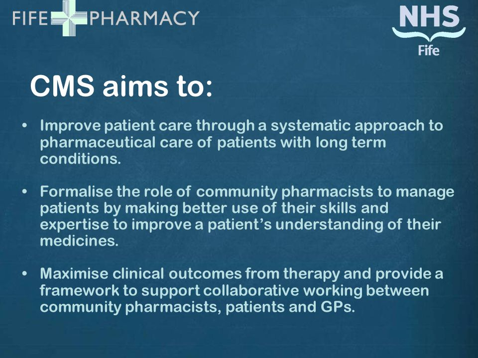 CMS aims to: Improve patient care through a systematic approach to pharmaceutical care of patients with long term conditions.
