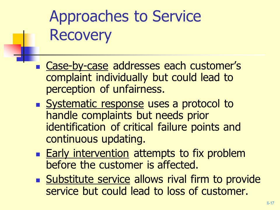 Approaches to Service Recovery Case-by-case addresses each customer's complaint individually but could lead to perception of unfairness.