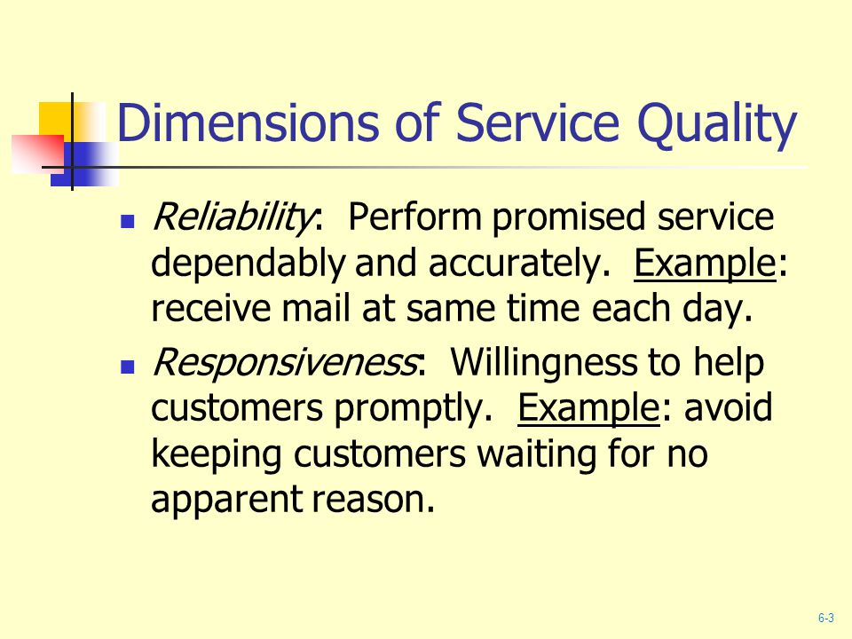 Dimensions of Service Quality Reliability: Perform promised service dependably and accurately.
